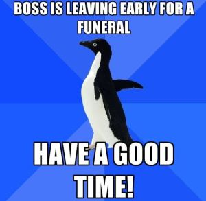 socially-awkward-penguin-boss-funeral-have-a-good-time